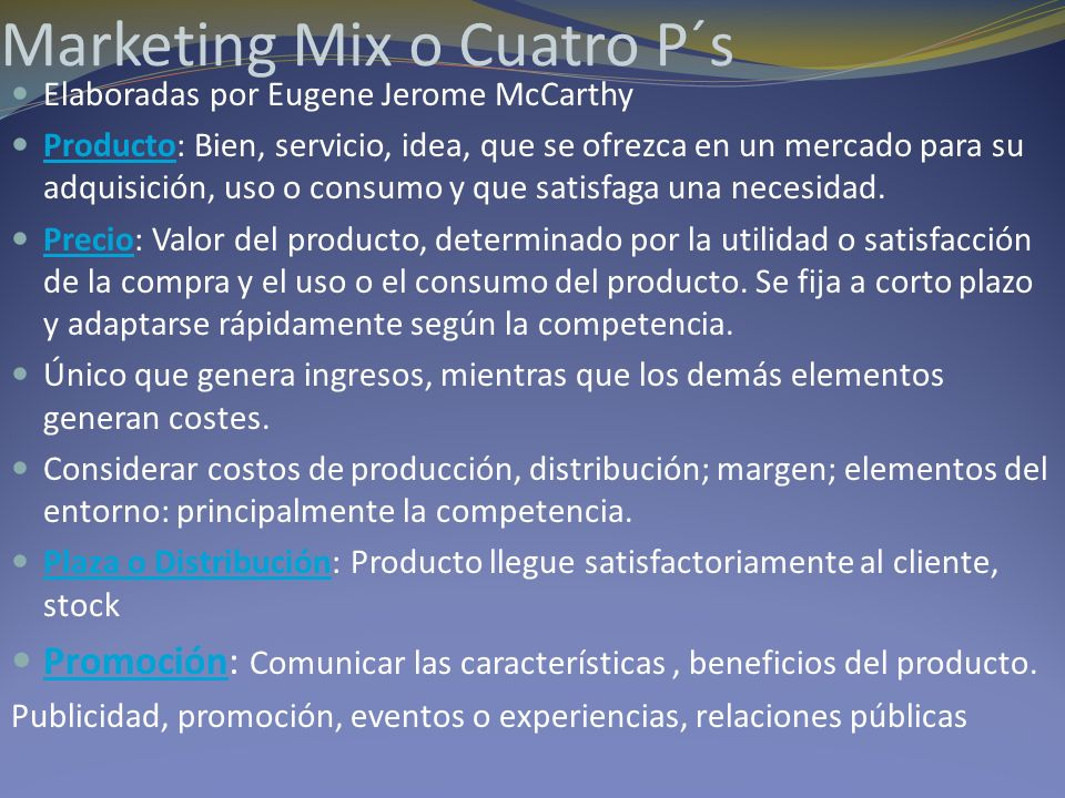 Marketing Mix o Cuatro P´s Elaboradas por Eugene Jerome McCarthy Producto: Bien, servicio, idea, que se ofrezca en un mercado para su adquisición, uso