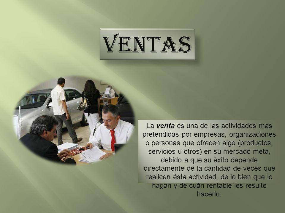 VENTAS La venta es una de las actividades más pretendidas por empresas, organizaciones o personas que ofrecen algo (productos, servicios u otros) en s
