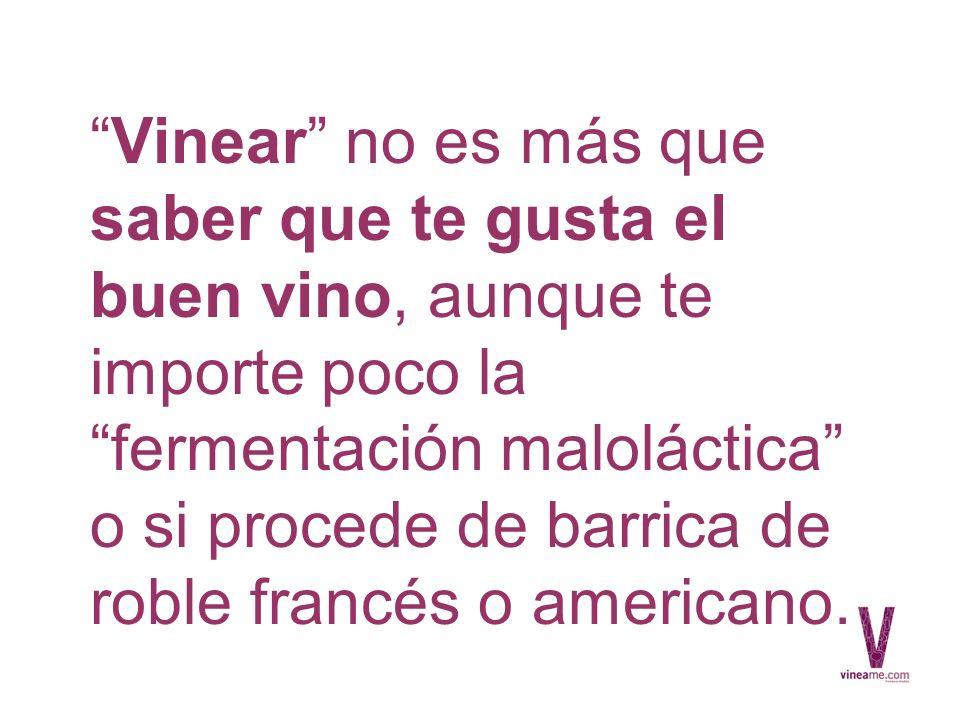 Vinear no es más que saber que te gusta el buen vino, aunque te importe poco la fermentación maloláctica o si procede de barrica de roble francés o americano.