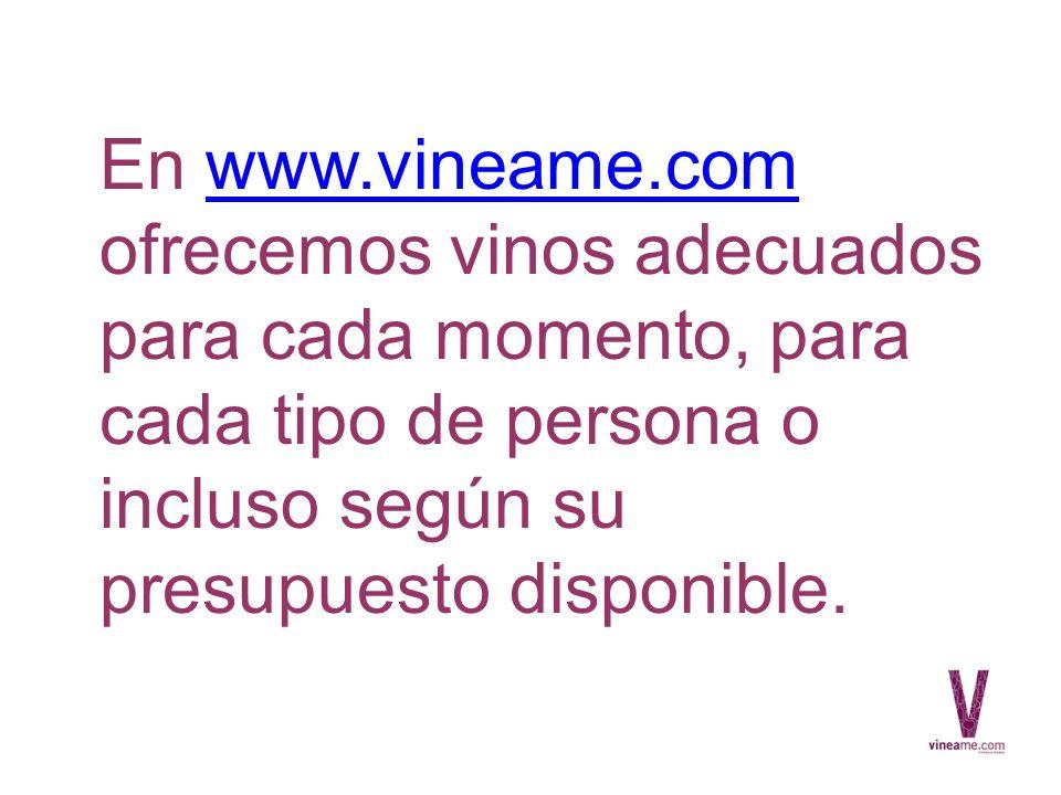 En www.vineame.com ofrecemos vinos adecuados para cada momento, para cada tipo de persona o incluso según su presupuesto disponible.www.vineame.com