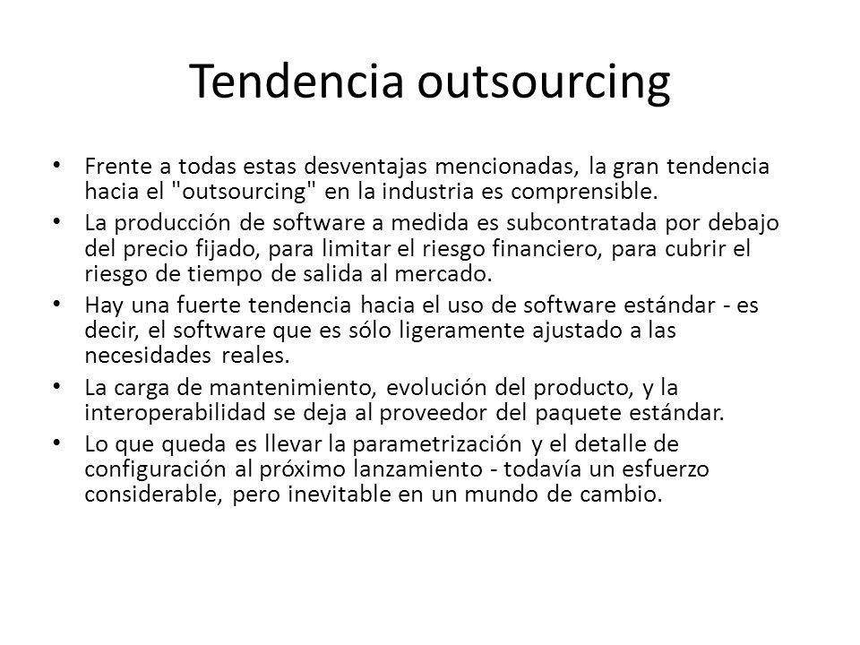 Tendencia outsourcing Frente a todas estas desventajas mencionadas, la gran tendencia hacia el