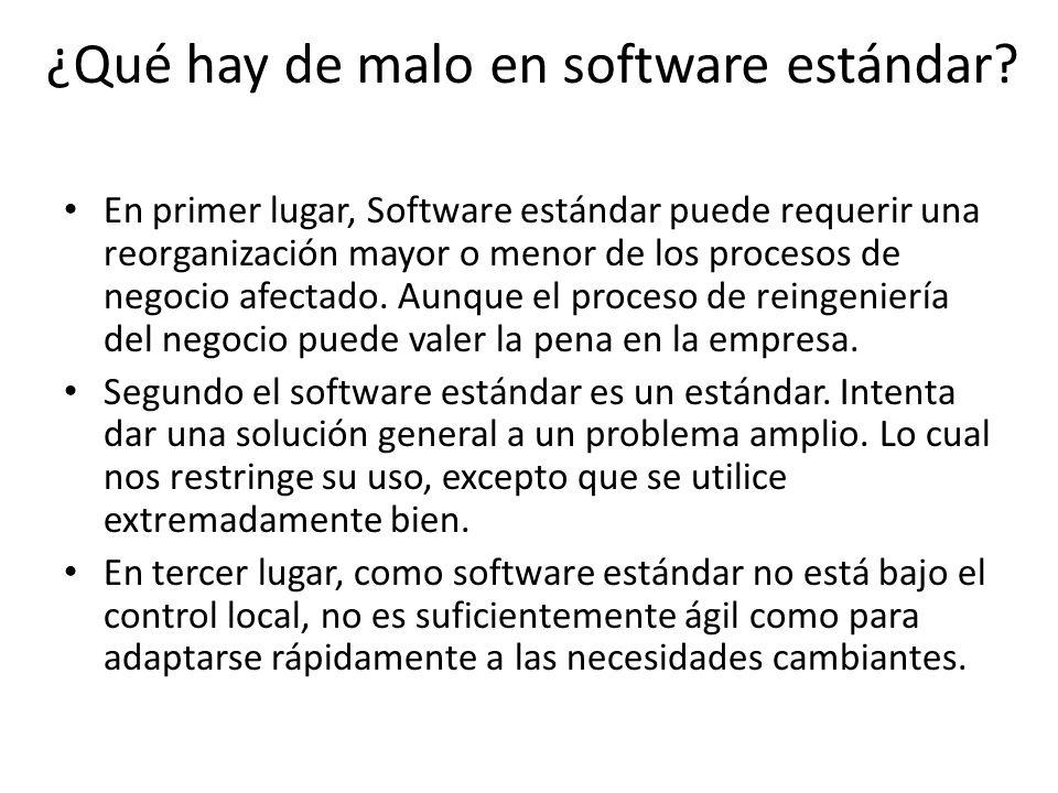 ¿Qué hay de malo en software estándar? En primer lugar, Software estándar puede requerir una reorganización mayor o menor de los procesos de negocio a