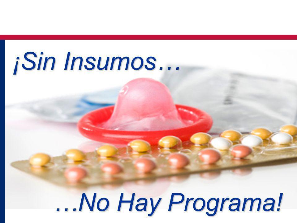 ¡Sin Insumos… …No Hay Programa! ¡Sin Insumos… …No Hay Programa!
