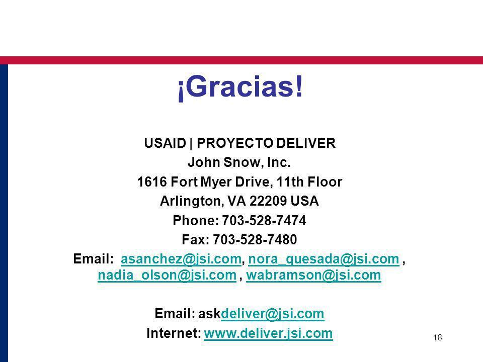 18 ¡Gracias! USAID | PROYECTO DELIVER John Snow, Inc. 1616 Fort Myer Drive, 11th Floor Arlington, VA 22209 USA Phone: 703-528-7474 Fax: 703-528-7480 E