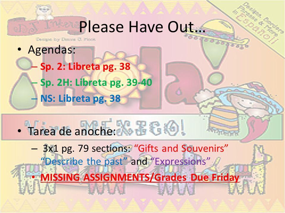 Please Have Out… Agendas: – Sp.2: Libreta pg. 38 – Sp.
