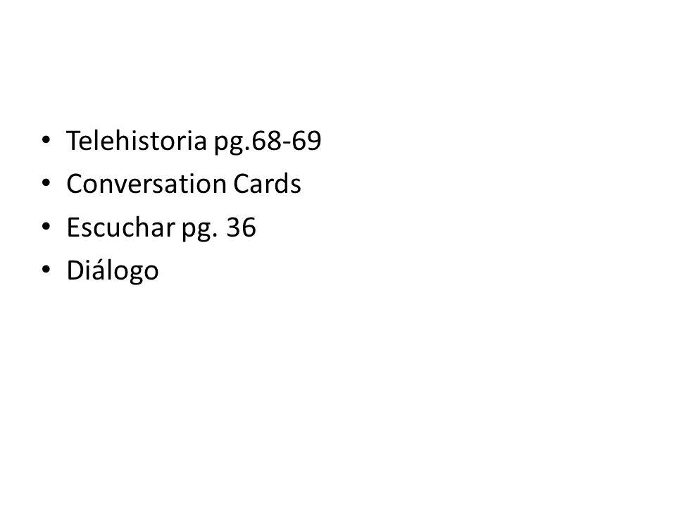 Telehistoria pg.68-69 Conversation Cards Escuchar pg. 36 Diálogo