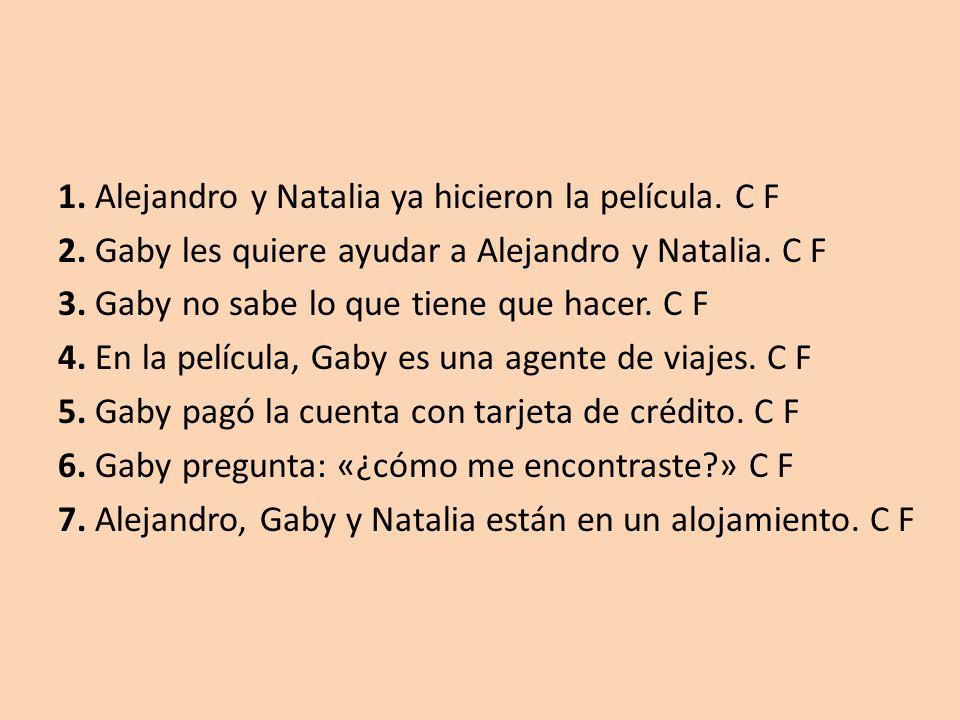 1.Alejandro y Natalia ya hicieron la película. C F 2.