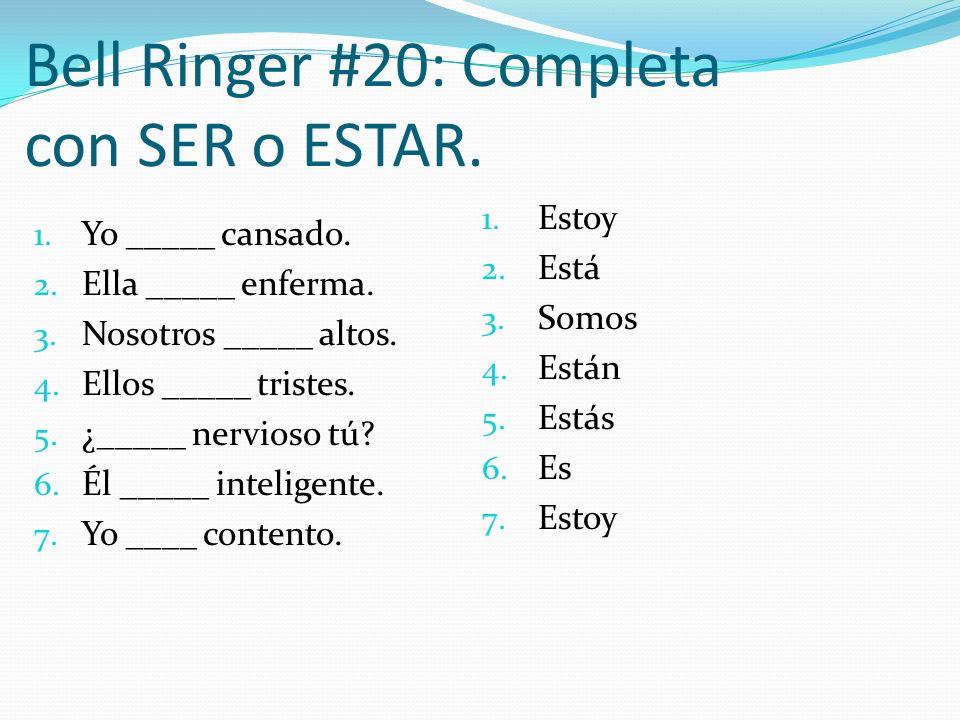 Bell Ringer #20: Completa con SER o ESTAR. 1. Yo _____ cansado. 2. Ella _____ enferma. 3. Nosotros _____ altos. 4. Ellos _____ tristes. 5. ¿_____ nerv