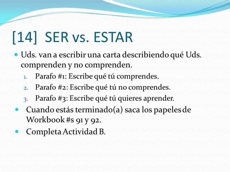 [14] SER vs. ESTAR Uds. van a escribir una carta describiendo qué Uds. comprenden y no comprenden. 1. Parafo #1: Escribe qué tú comprendes. 2. Parafo