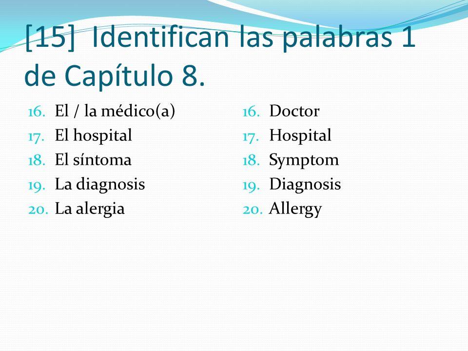 [15] Identifican las palabras 1 de Capítulo 8. 16. El / la médico(a) 17. El hospital 18. El síntoma 19. La diagnosis 20. La alergia 16. Doctor 17. Hos