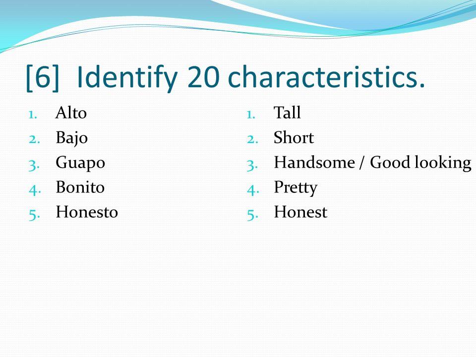 [6] Identify 20 characteristics.6. Feo 7. Moreno 8.