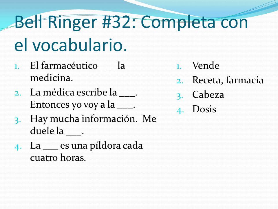 Bell Ringer #32: Completa con el vocabulario. 1. El farmacéutico ___ la medicina. 2. La médica escribe la ___. Entonces yo voy a la ___. 3. Hay mucha