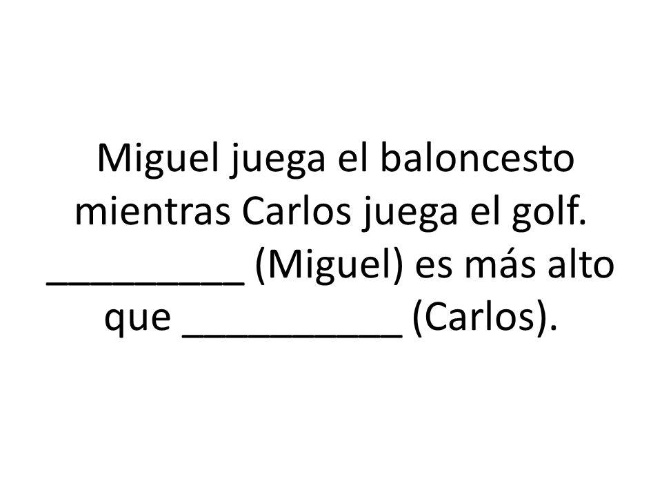 Miguel juega el baloncesto mientras Carlos juega el golf.
