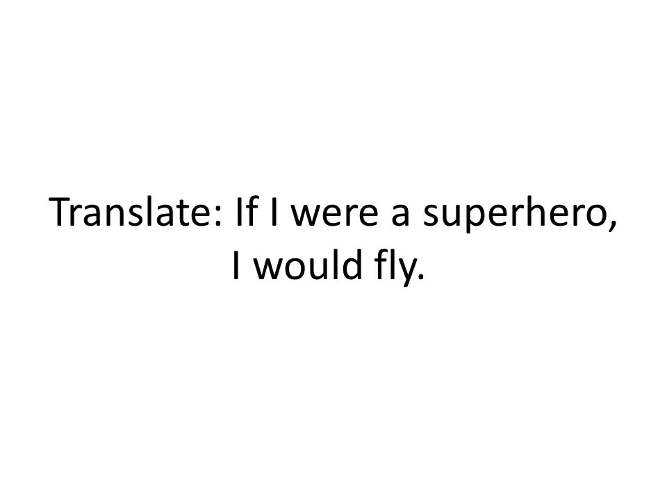 Translate: If I were a superhero, I would fly.
