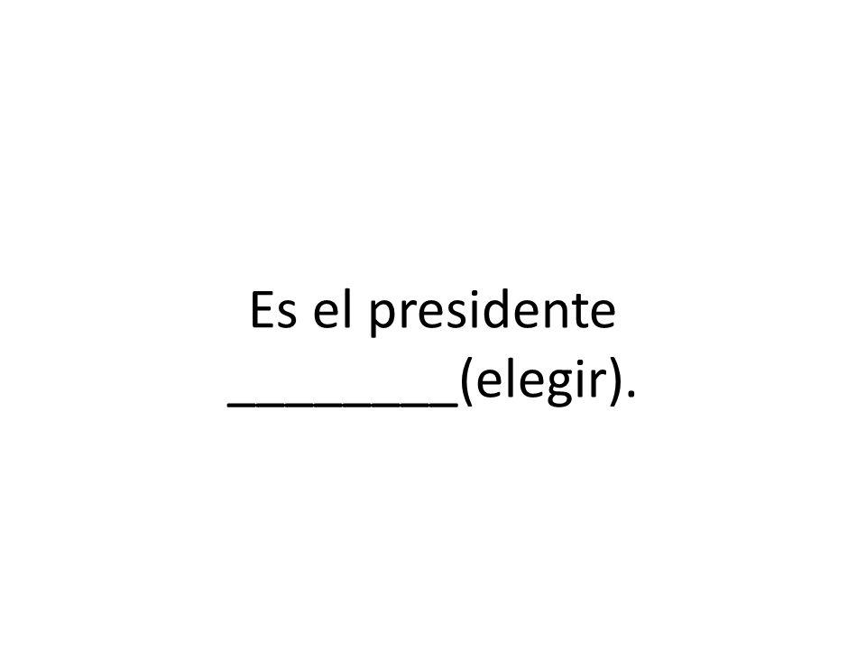 Es el presidente ________(elegir).