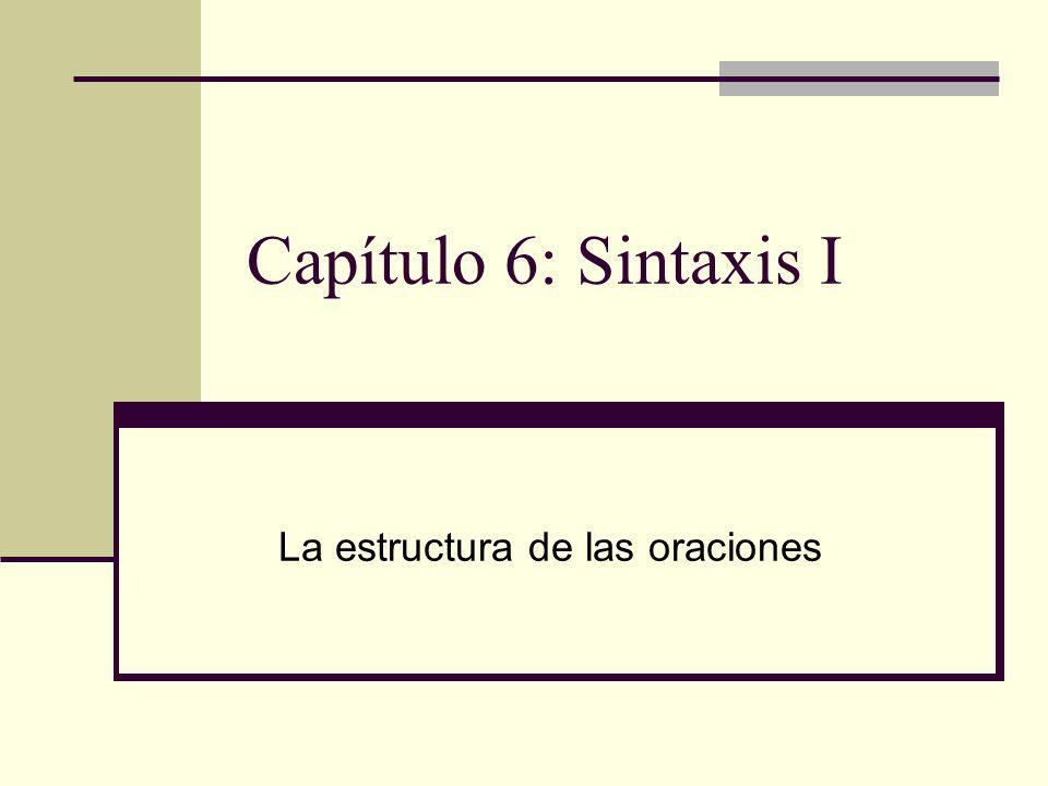 Capítulo 6: Sintaxis I La estructura de las oraciones