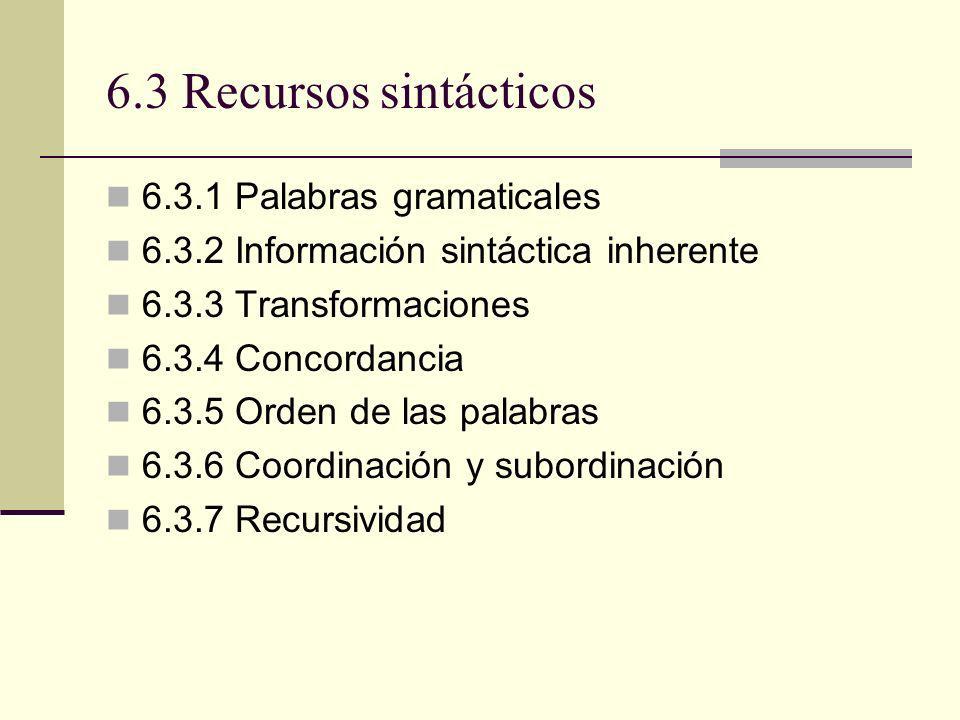 6.3 Recursos sintácticos 6.3.1 Palabras gramaticales 6.3.2 Información sintáctica inherente 6.3.3 Transformaciones 6.3.4 Concordancia 6.3.5 Orden de l