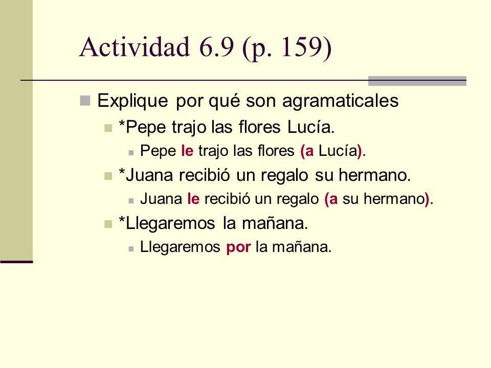 Actividad 6.9 (p. 159) Explique por qué son agramaticales *Pepe trajo las flores Lucía. Pepe le trajo las flores (a Lucía). *Juana recibió un regalo s
