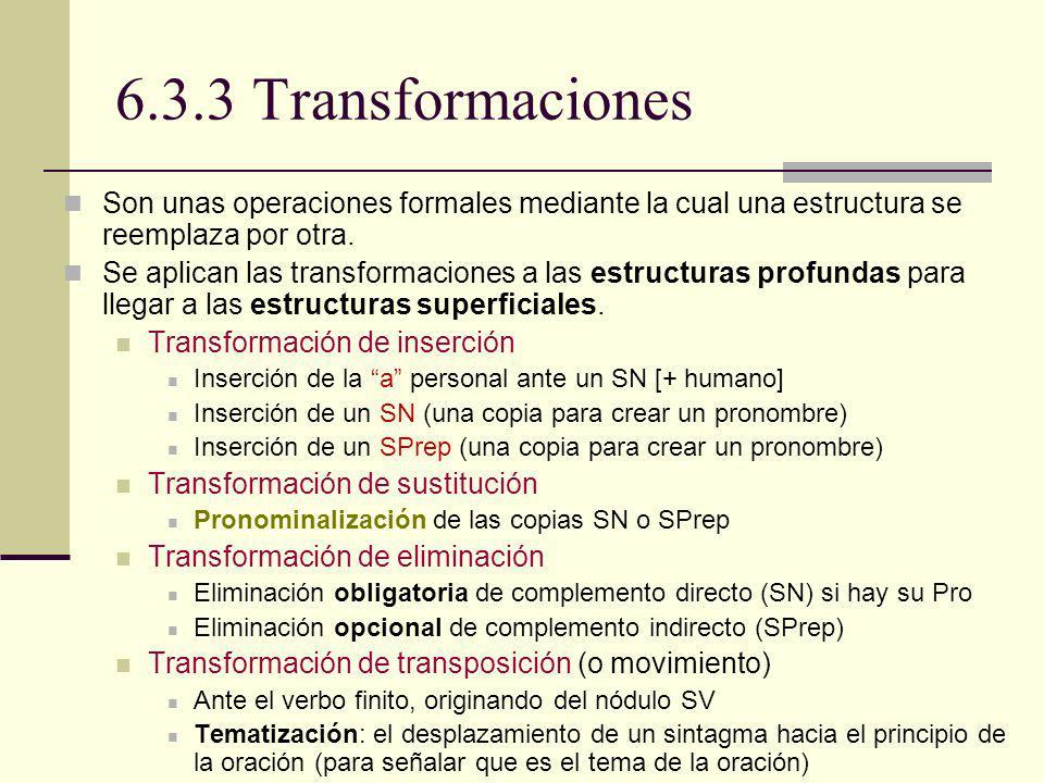 6.3.3 Transformaciones Son unas operaciones formales mediante la cual una estructura se reemplaza por otra. Se aplican las transformaciones a las estr