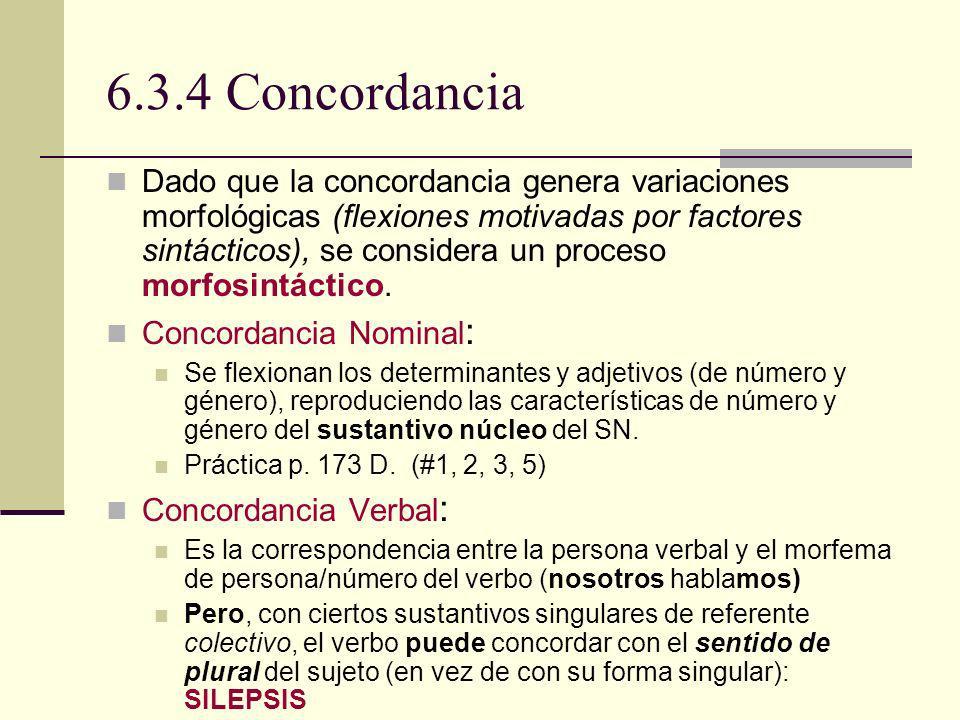 6.3.4 Concordancia Dado que la concordancia genera variaciones morfológicas (flexiones motivadas por factores sintácticos), se considera un proceso mo
