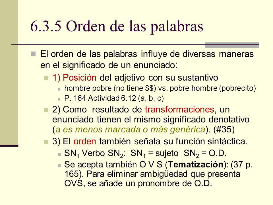 6.3.5 Orden de las palabras El orden de las palabras influye de diversas maneras en el significado de un enunciado : 1) Posición del adjetivo con su s