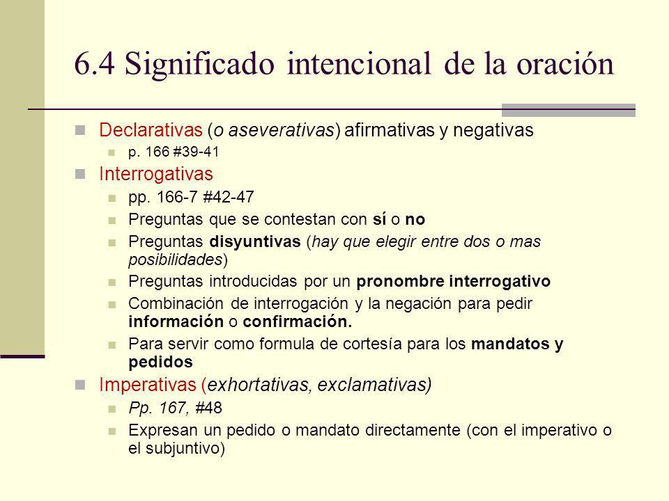 6.4 Significado intencional de la oración Declarativas (o aseverativas) afirmativas y negativas p. 166 #39-41 Interrogativas pp. 166-7 #42-47 Pregunta