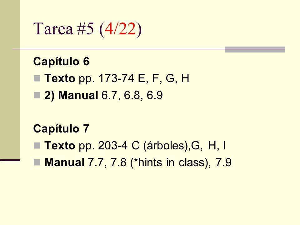 Tarea #5 (4/22) Capítulo 6 Texto pp. 173-74 E, F, G, H 2) Manual 6.7, 6.8, 6.9 Capítulo 7 Texto pp. 203-4 C (árboles),G, H, I Manual 7.7, 7.8 (*hints