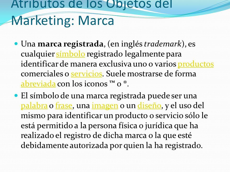 Atributos de los Objetos del Marketing: Marca Una marca registrada, (en inglés trademark), es cualquier símbolo registrado legalmente para identificar
