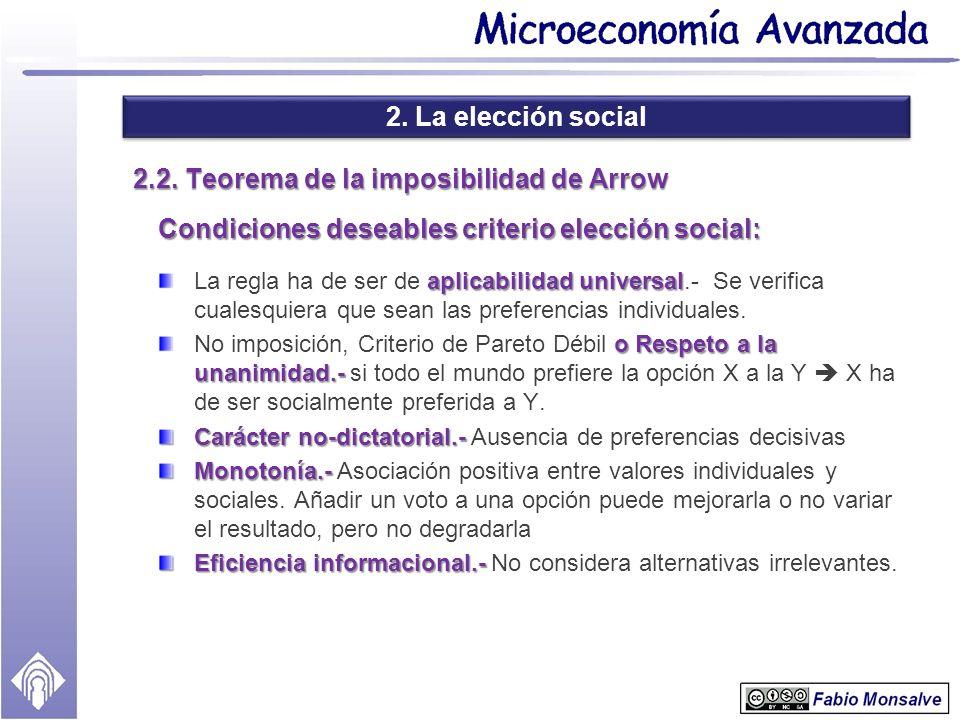 2. La elección social 2.2. Teorema de la imposibilidad de Arrow Condiciones deseables criterio elección social: aplicabilidad universal La regla ha de