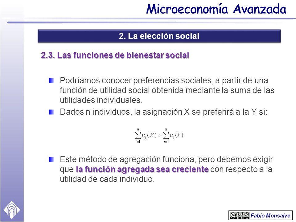 2. La elección social 2.3. Las funciones de bienestar social Podríamos conocer preferencias sociales, a partir de una función de utilidad social obten