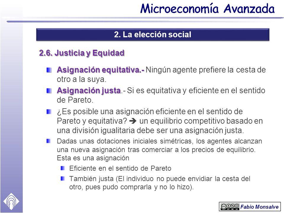2. La elección social 2.6. Justicia y Equidad Asignación equitativa.- Asignación equitativa.- Ningún agente prefiere la cesta de otro a la suya. Asign