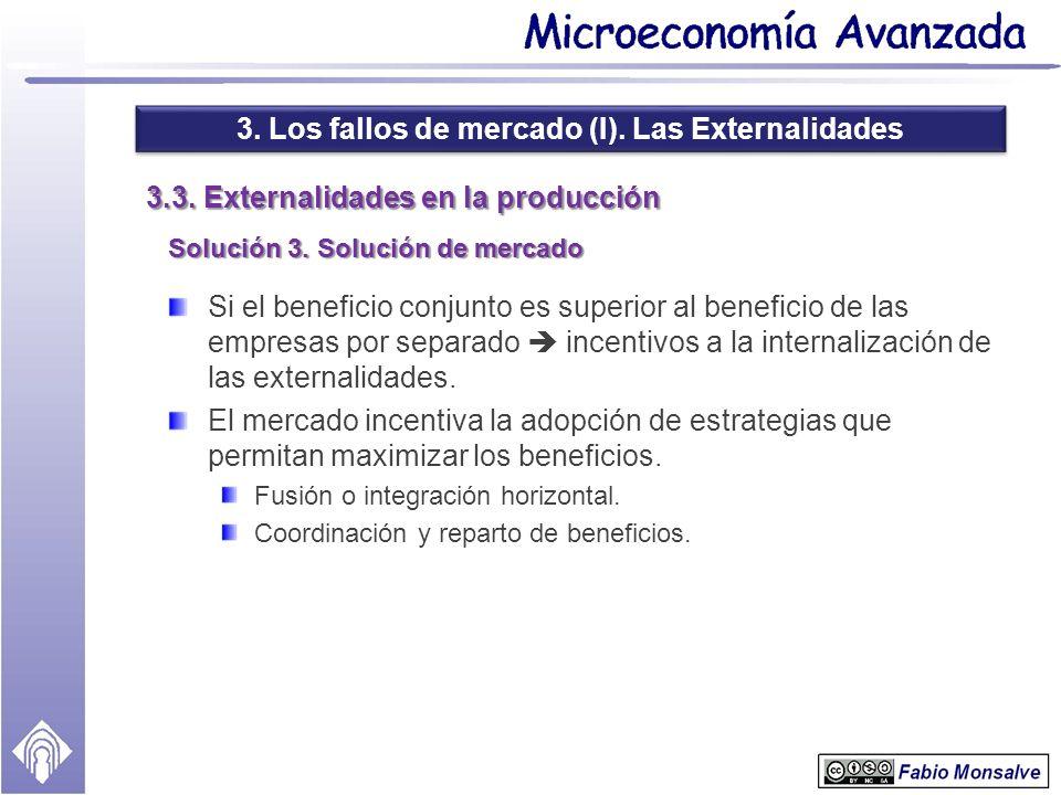 3. Los fallos de mercado (I). Las Externalidades 3.3. Externalidades en la producción Solución 3. Solución de mercado Si el beneficio conjunto es supe
