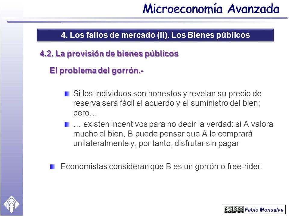 4. Los fallos de mercado (II). Los Bienes públicos 4.2. La provisión de bienes públicos El problema del gorrón.- Si los individuos son honestos y reve