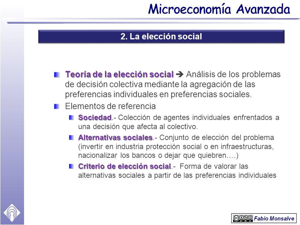 2. La elección social Teoría de la elección social Teoría de la elección social Análisis de los problemas de decisión colectiva mediante la agregación