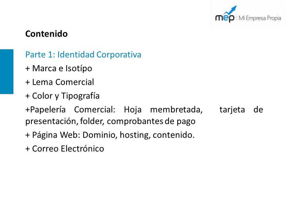Contenido Parte 1: Identidad Corporativa + Marca e Isotípo + Lema Comercial + Color y Tipografía +Papelería Comercial: Hoja membretada, tarjeta de presentación, folder, comprobantes de pago + Página Web: Dominio, hosting, contenido.