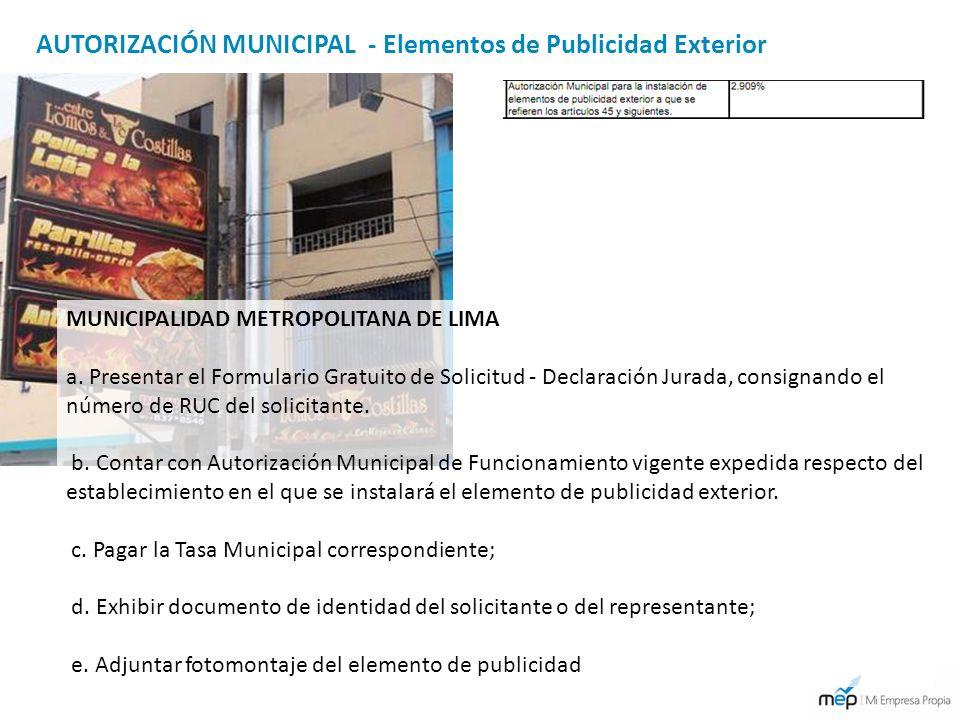 AUTORIZACIÓN MUNICIPAL - Elementos de Publicidad Exterior MUNICIPALIDAD METROPOLITANA DE LIMA a. Presentar el Formulario Gratuito de Solicitud - Decla