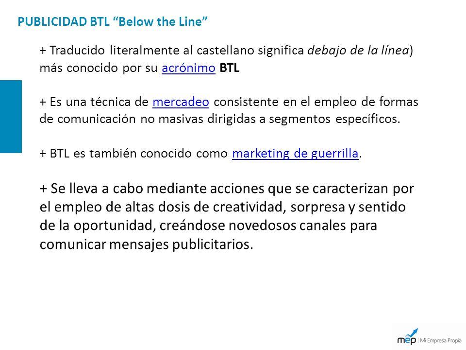 PUBLICIDAD BTL Below the Line + Traducido literalmente al castellano significa debajo de la línea) más conocido por su acrónimo BTLacrónimo + Es una t