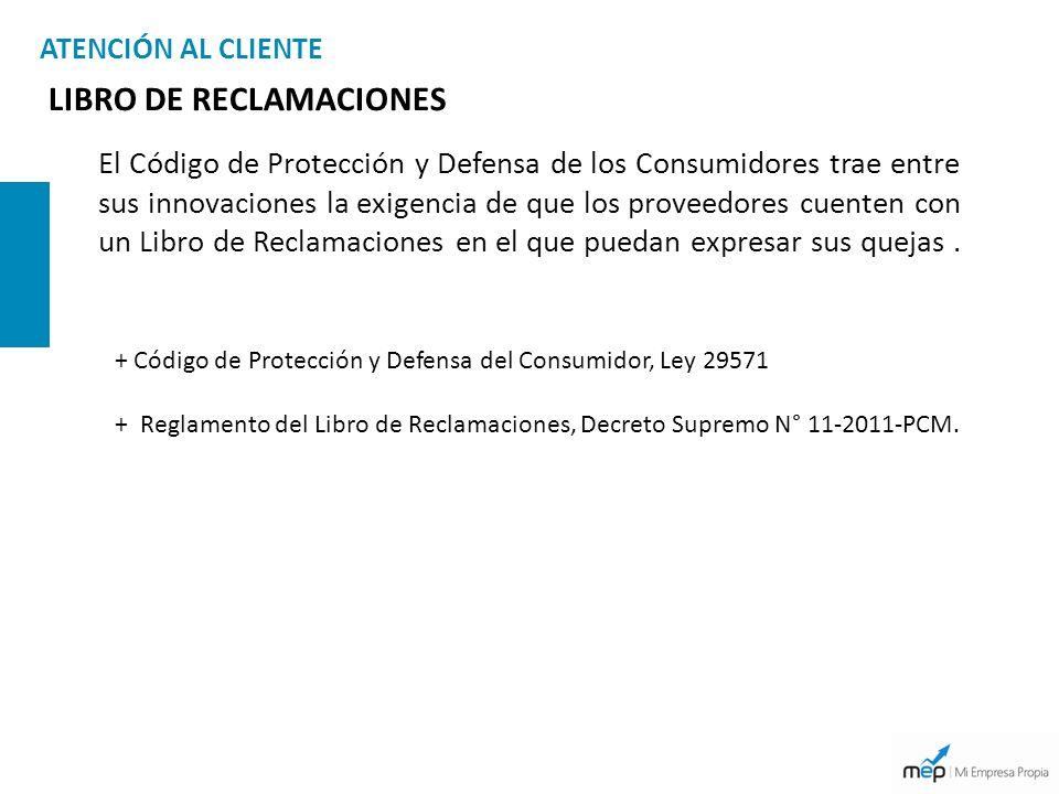 ATENCIÓN AL CLIENTE LIBRO DE RECLAMACIONES El Código de Protección y Defensa de los Consumidores trae entre sus innovaciones la exigencia de que los p