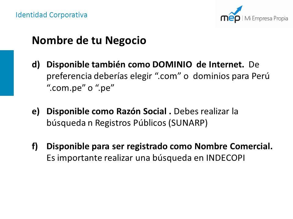 Identidad Corporativa Nombre de tu Negocio d)Disponible también como DOMINIO de Internet. De preferencia deberías elegir.com o dominios para Perú.com.