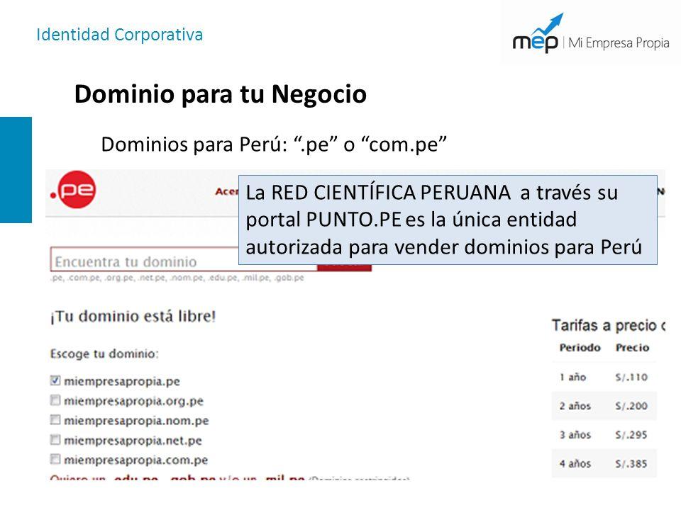 Identidad Corporativa Dominio para tu Negocio Dominios para Perú:.pe o com.pe La RED CIENTÍFICA PERUANA a través su portal PUNTO.PE es la única entidad autorizada para vender dominios para Perú