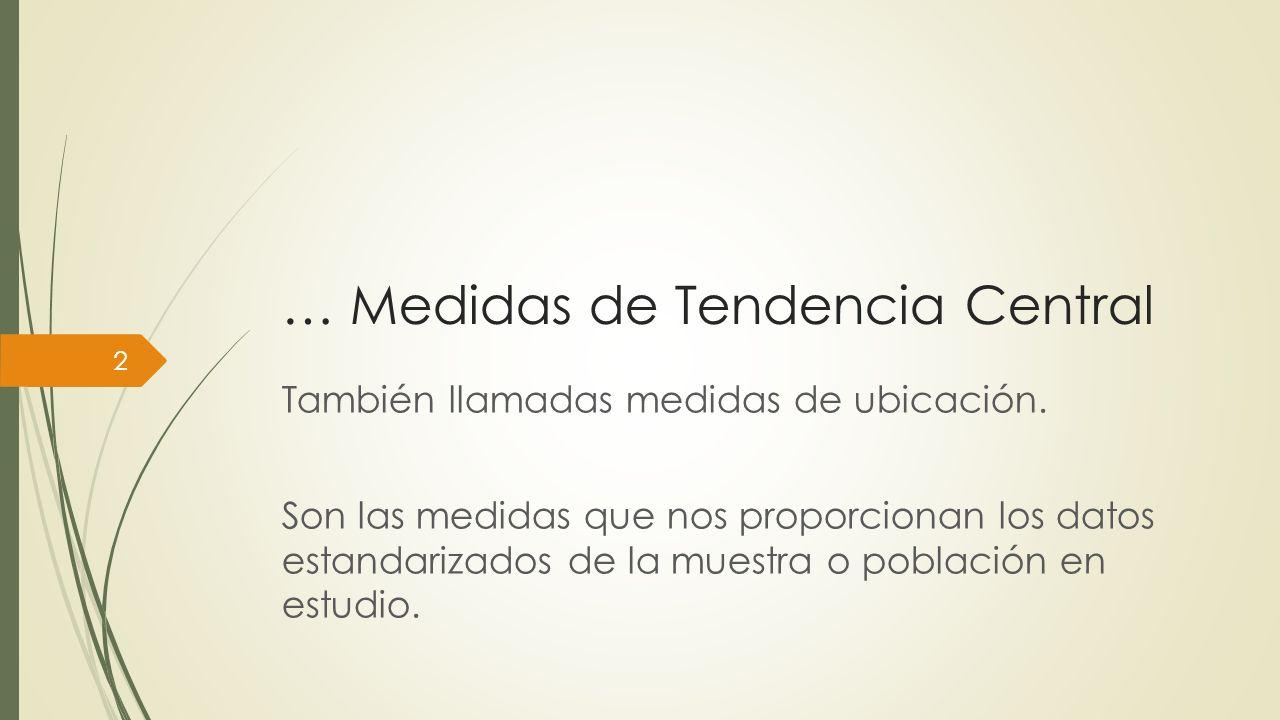 Medidas de tendencia central Media aritmética Mediana Moda Media geométrica 3