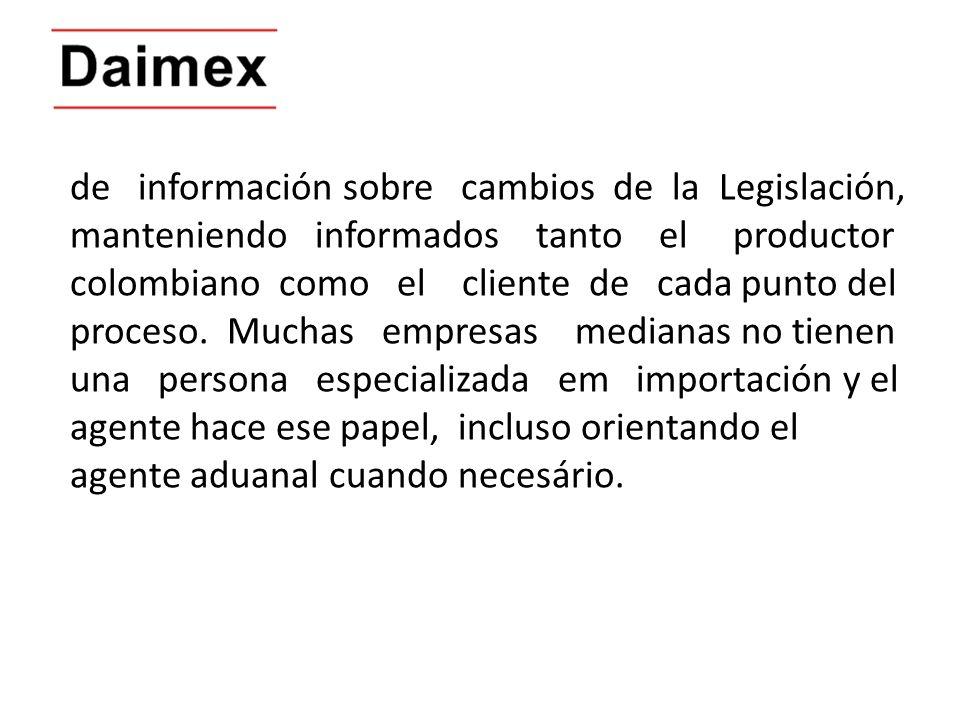 de información sobre cambios de la Legislación, manteniendo informados tanto el productor colombiano como el cliente de cada punto del proceso. Muchas