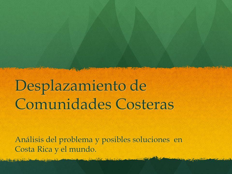 Desplazamiento de Comunidades Costeras Análisis del problema y posibles soluciones en Costa Rica y el mundo.