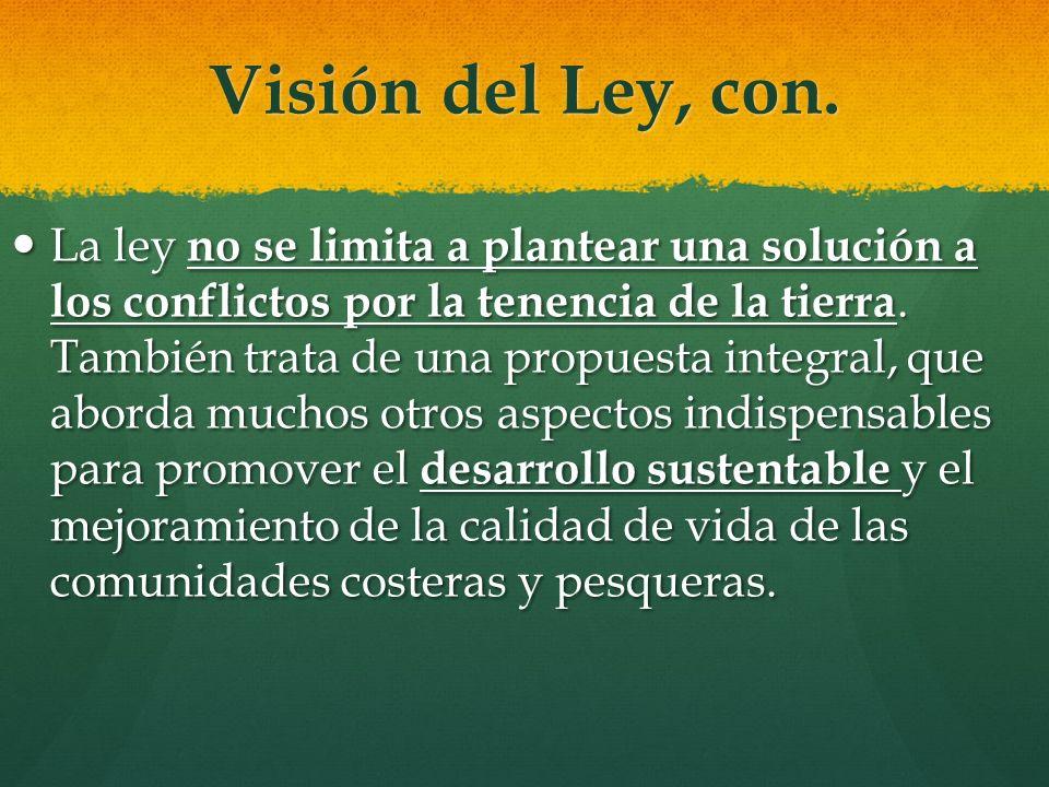 Visión del Ley, con. La ley no se limita a plantear una solución a los conflictos por la tenencia de la tierra. También trata de una propuesta integra