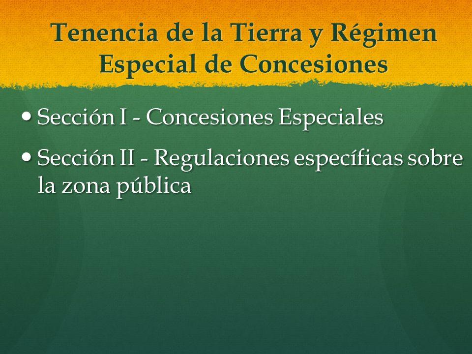 Tenencia de la Tierra y Régimen Especial de Concesiones Sección I - Concesiones Especiales Sección I - Concesiones Especiales Sección II - Regulacione