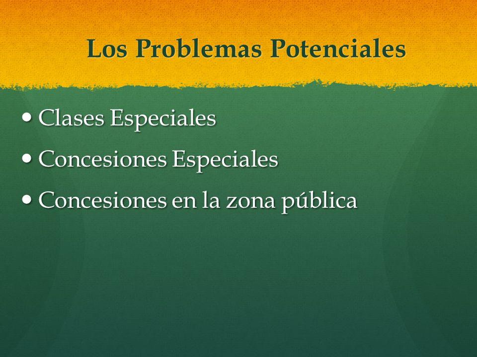 Los Problemas Potenciales Clases Especiales Clases Especiales Concesiones Especiales Concesiones Especiales Concesiones en la zona pública Concesiones