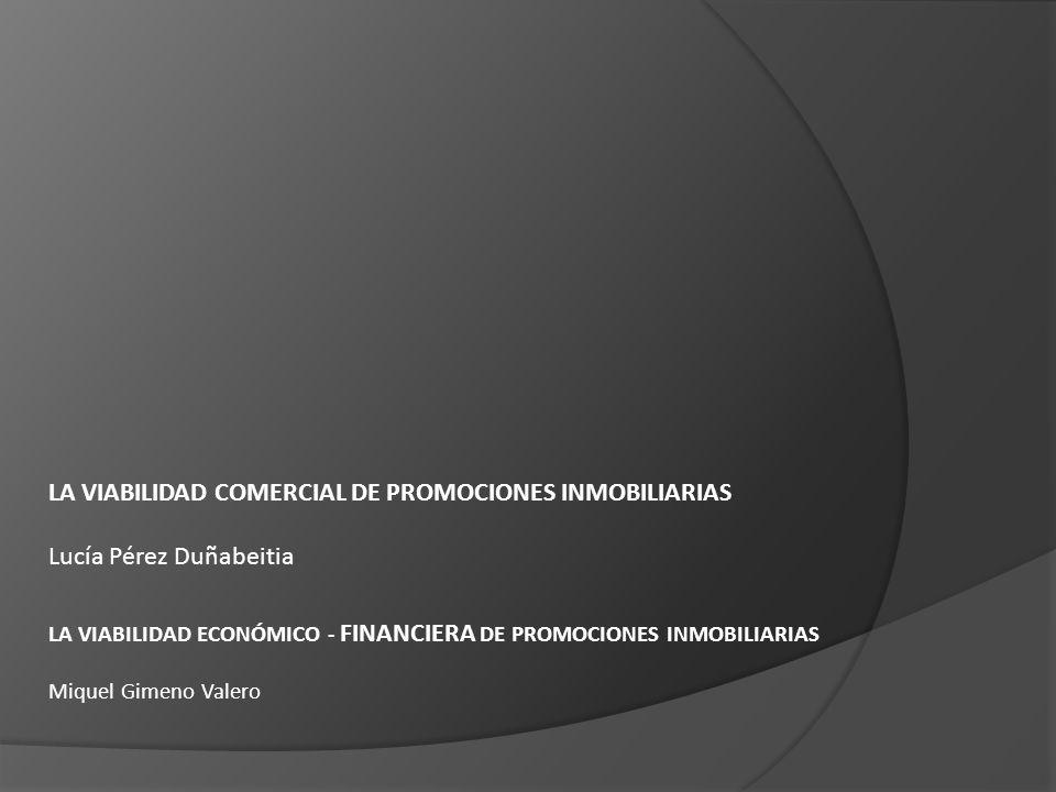 LA VIABILIDAD COMERCIAL DE PROMOCIONES INMOBILIARIAS Lucía Pérez Duñabeitia LA VIABILIDAD ECONÓMICO - FINANCIERA DE PROMOCIONES INMOBILIARIAS Miquel G