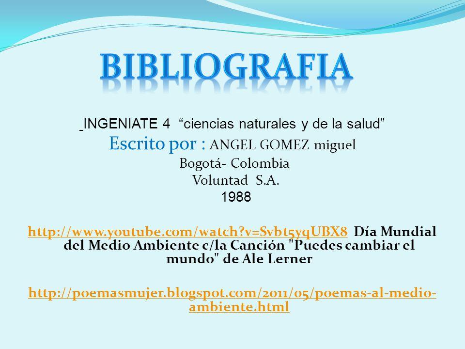 INGENIATE 4 ciencias naturales y de la salud Escrito por : ANGEL GOMEZ miguel Bogotá- Colombia Voluntad S.A. 1988 http://www.youtube.com/watch?v=Svbt5