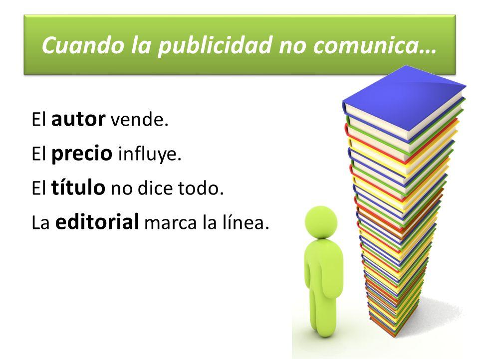 Cuando la publicidad no comunica… El autor vende.El precio influye.