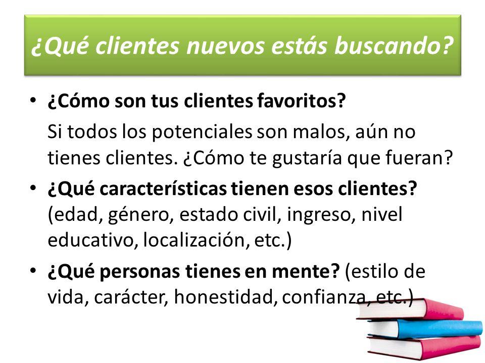 ¿Qué clientes nuevos estás buscando.¿Cómo son tus clientes favoritos.